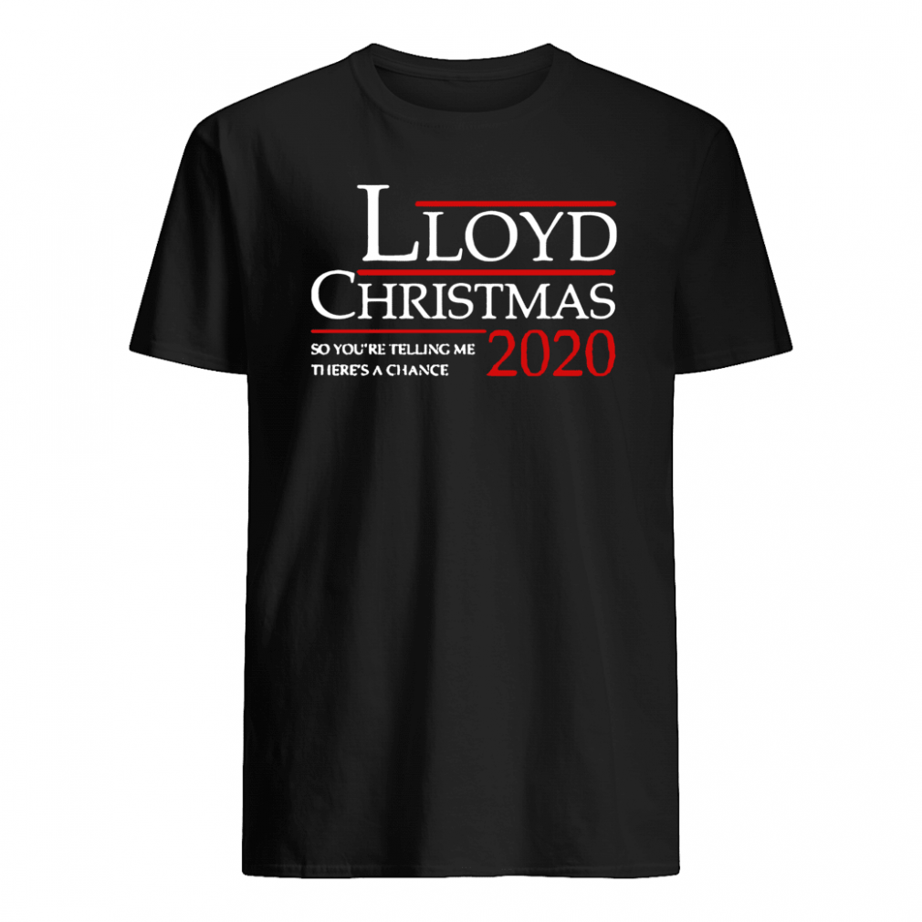 Lloyd Christmas 2020 so you're telling me there's a chance shirt