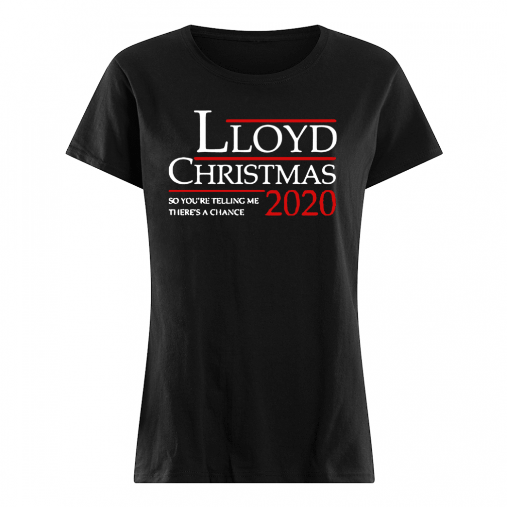 Lloyd Christmas 2020 so you're telling me there's a chance shirt ladies tee