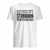 Never underestimate the power of a stubborn redhead shirt