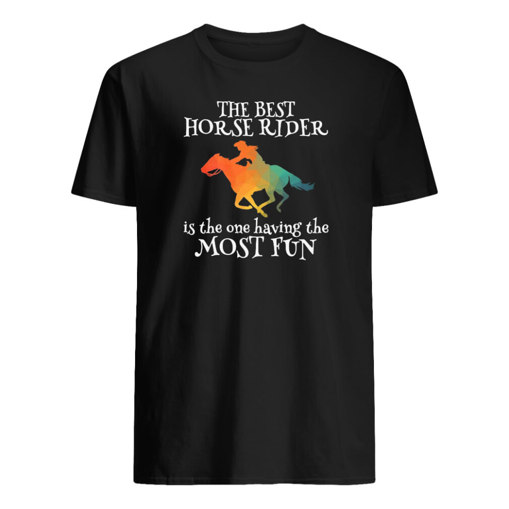 The best horse rider is the one having the most fun shirt