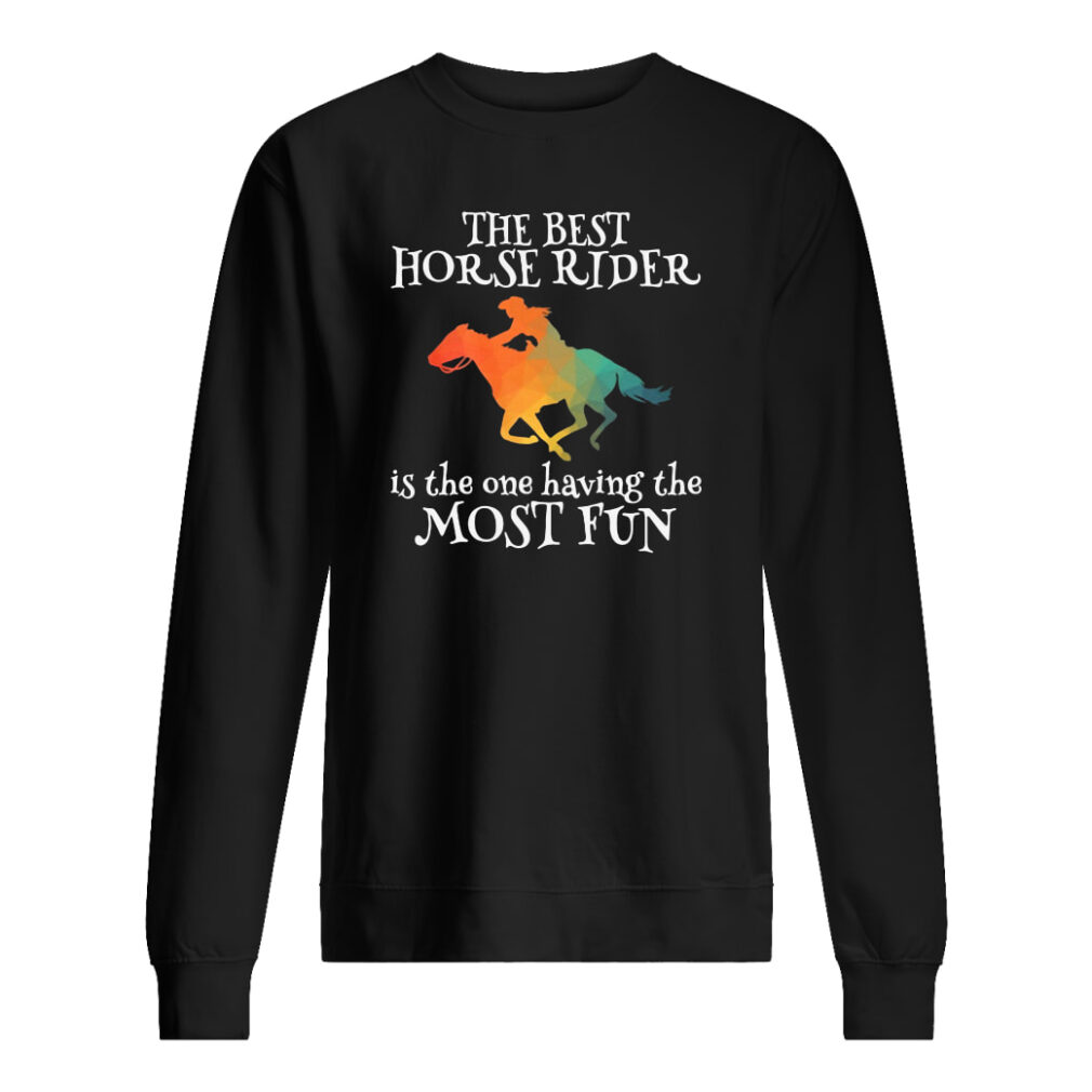 The best horse rider is the one having the most fun shirt sweater
