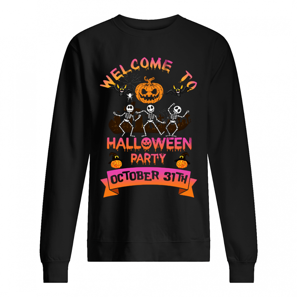 Welcome to halloween party october 31th shirt sweater