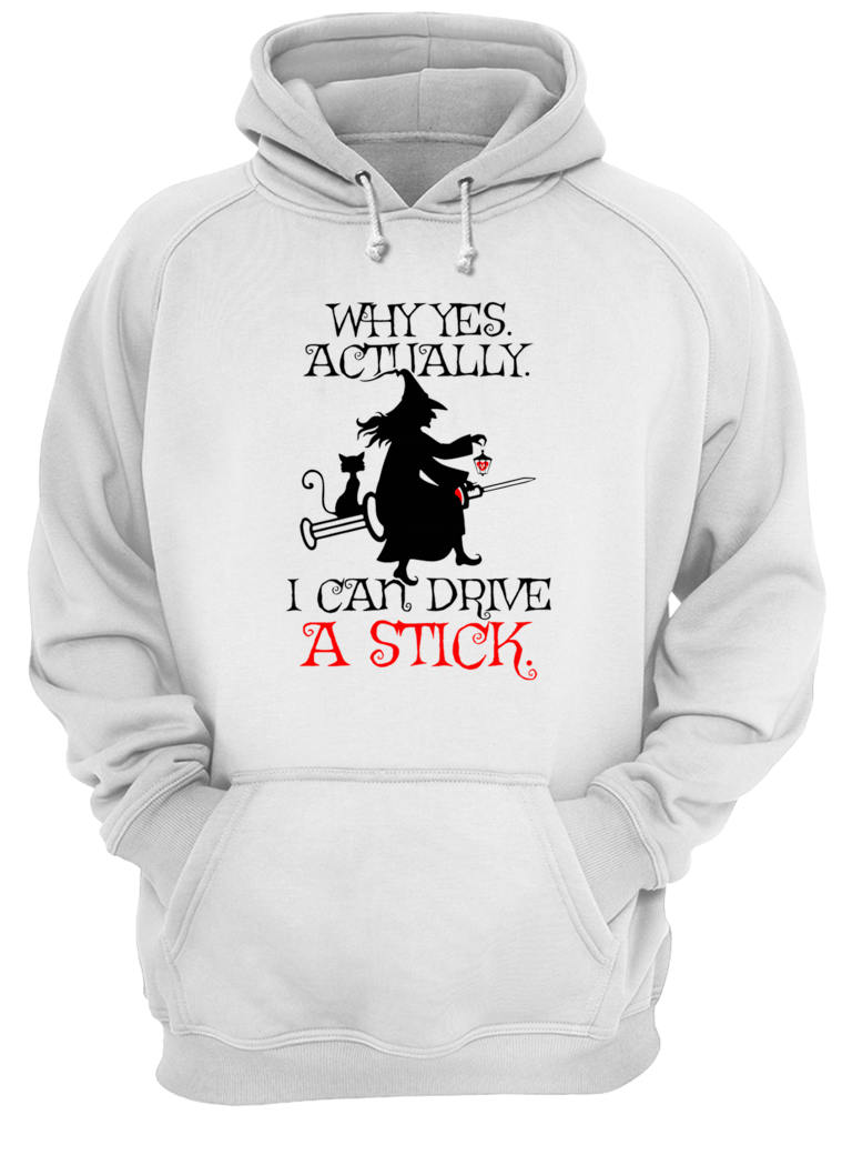 Why yes actually i can drive a stick shirt hoodie