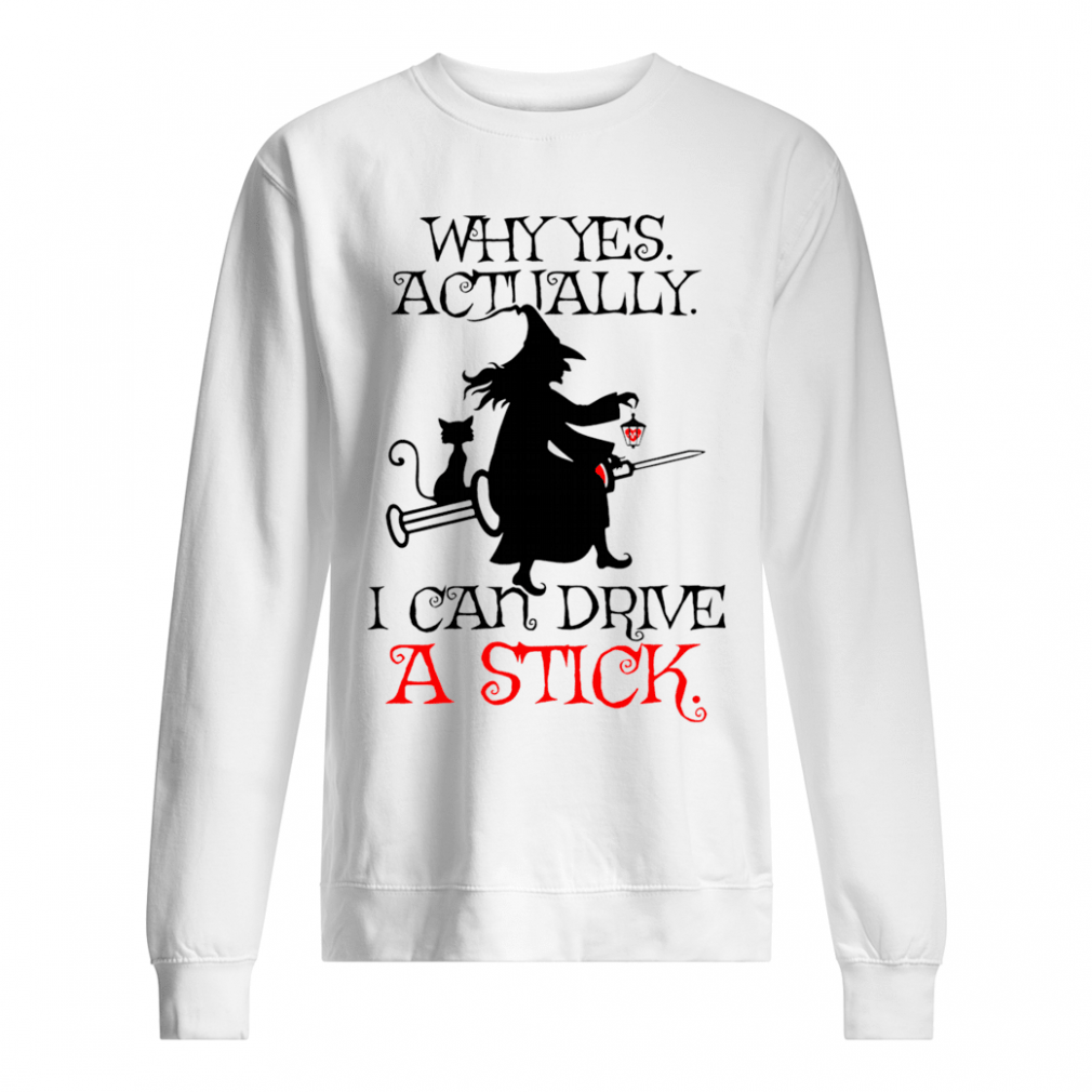 Why yes actually i can drive a stick shirt sweater
