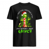 All i want for Christmas is you just kidding i want Grinch shirt