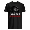 Careful boy i am old for good reasons shirt
