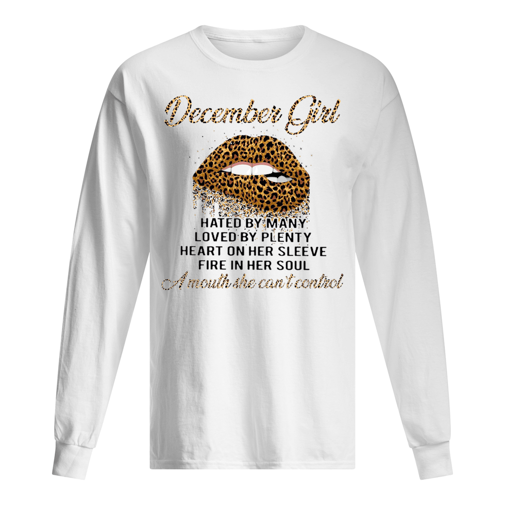 December girl hated by many loved by plenty heart on her sleeve fire in her soul shirt Long sleeved