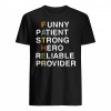 Funny patient strong hero reliable provider shirt