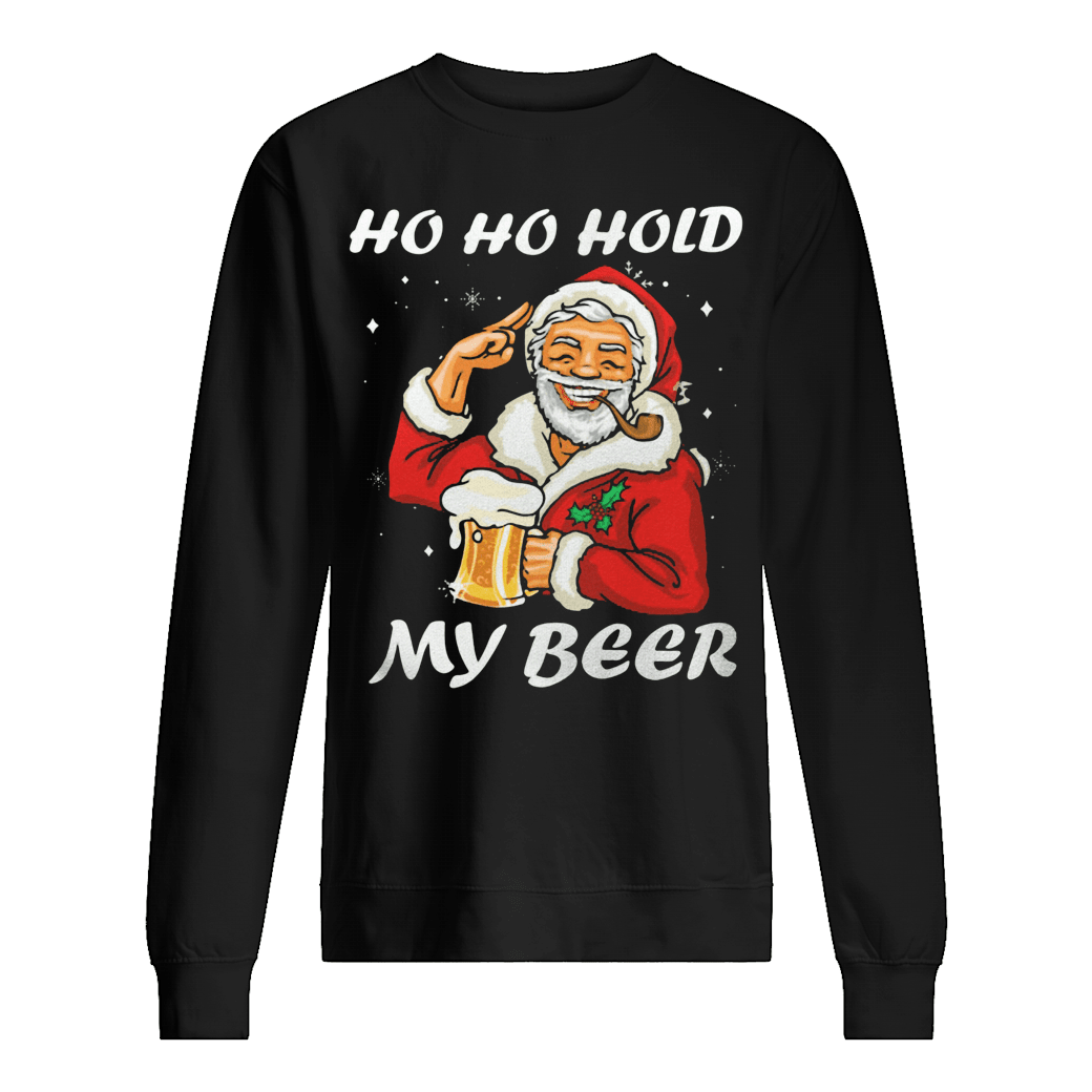 Ho ho hold my beer shirt sweater