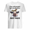 I am not perfect but i am definitely not fake shirt