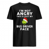 I_m not angry this is just my bus driver face shirt