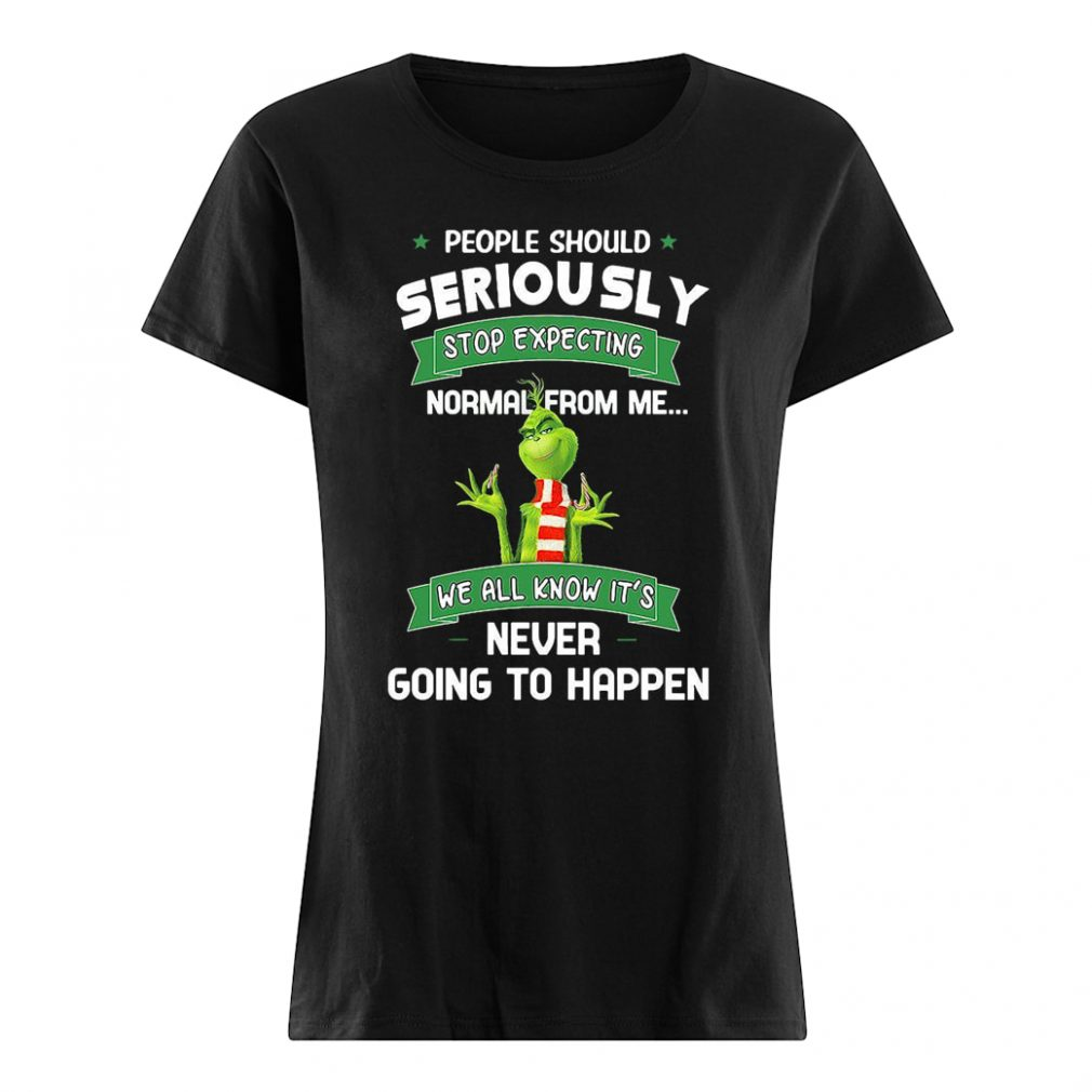 People should seriously stop expecting normal from me we all know it's shirt ladies tee