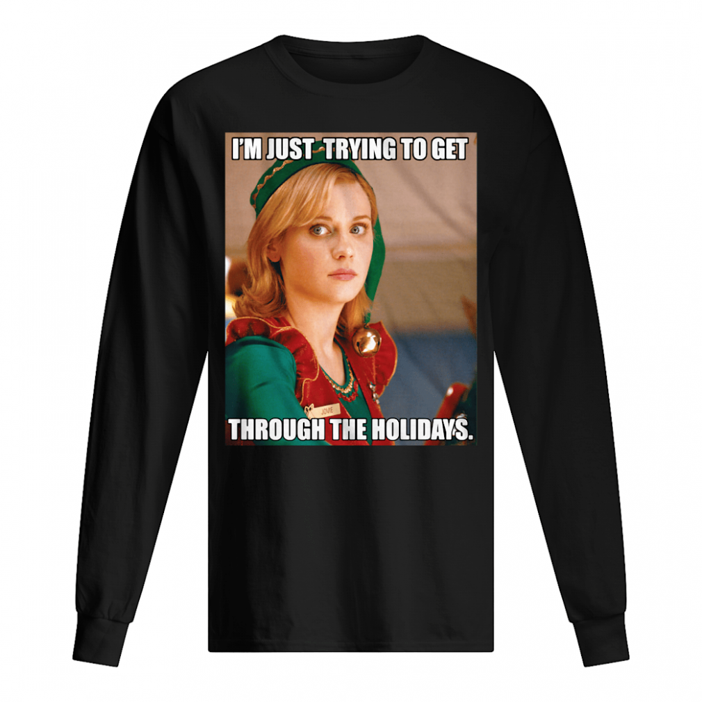 I'm just trying to get through the holidays shirt long sleeved