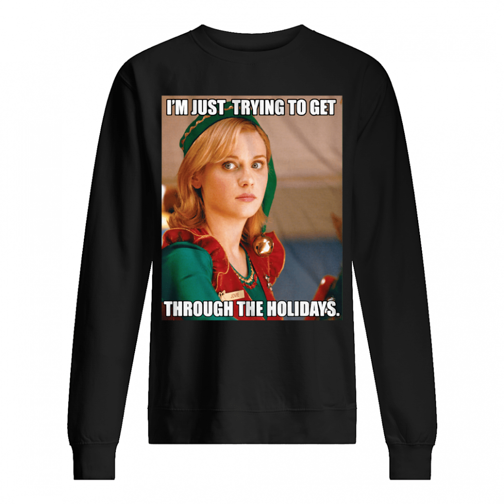 I'm just trying to get through the holidays shirt sweater