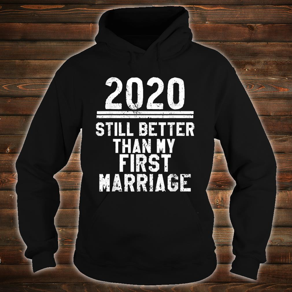 2020 Is Still Better Than My First Marriage Shirt hoodie