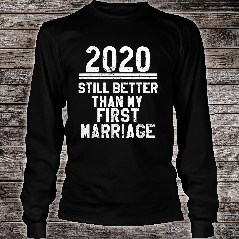 2020 Is Still Better Than My First Marriage Shirt long sleeved