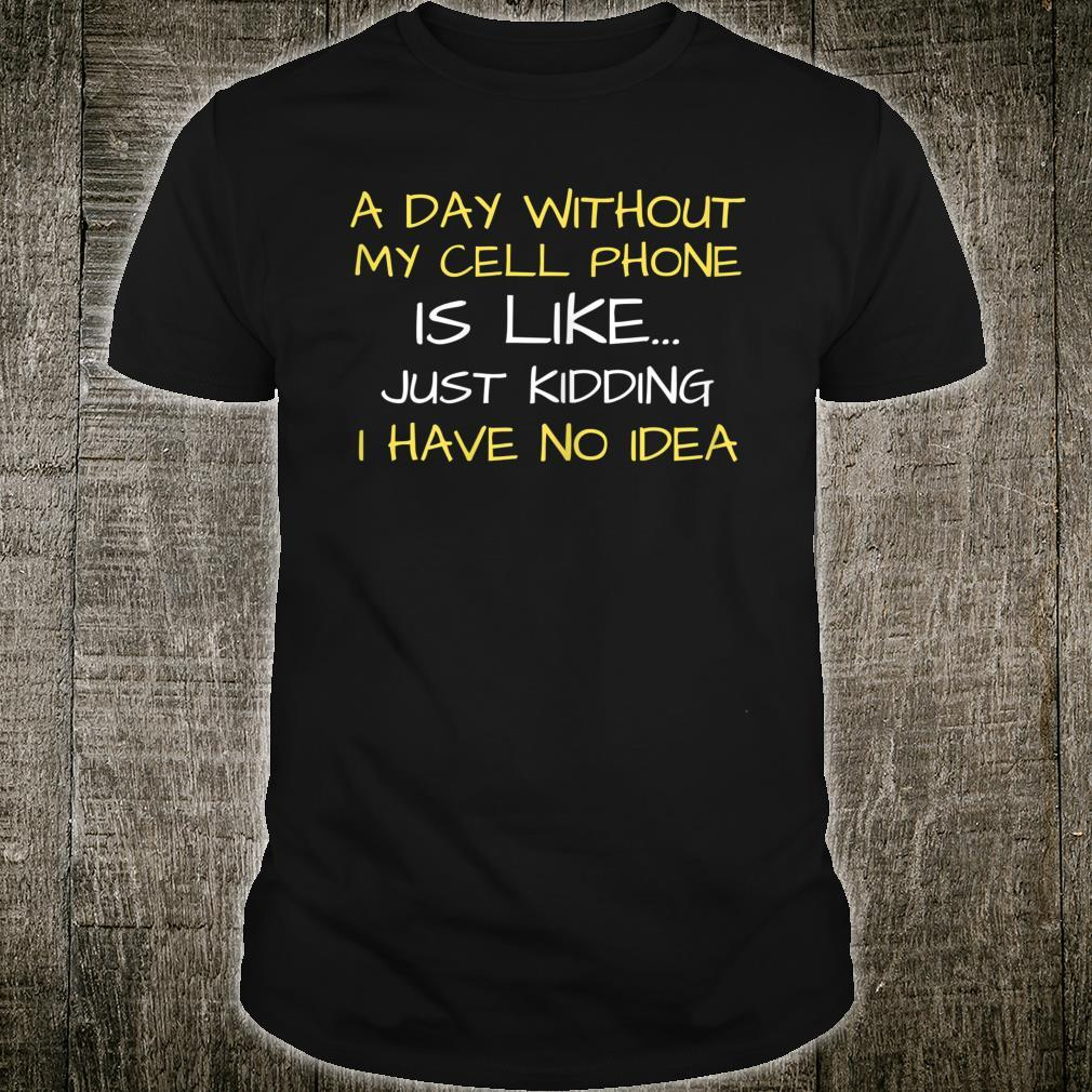 A DAY WITHOUT MY CELL PHONE SMARTPHONE MOBILE CUTE Shirt