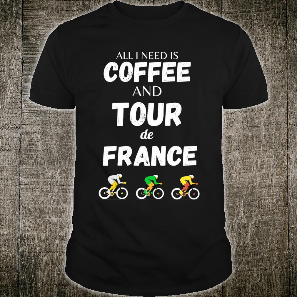 All I Need Is Coffee And Tour de France Shirt
