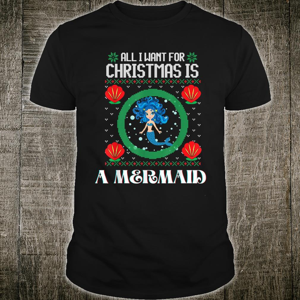 All I Want For Christmas Is A Mermaid Xmas Shirt