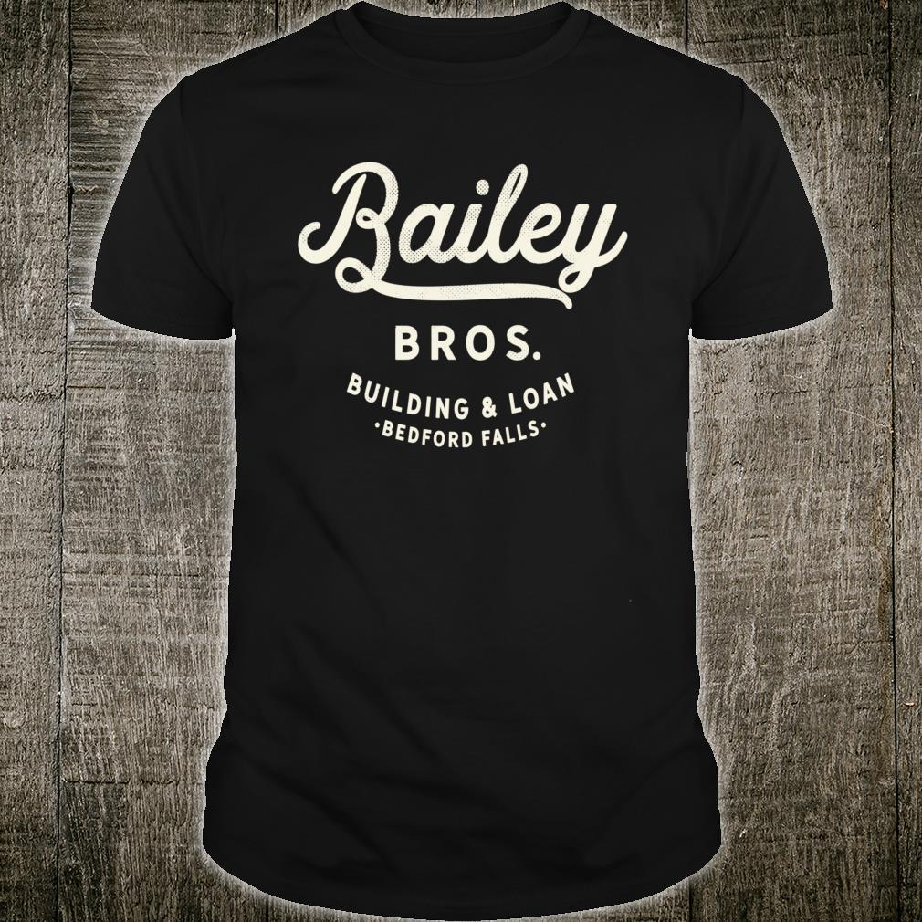 Bailey Brothers Building and Loan. Classic. George Bailey Shirt