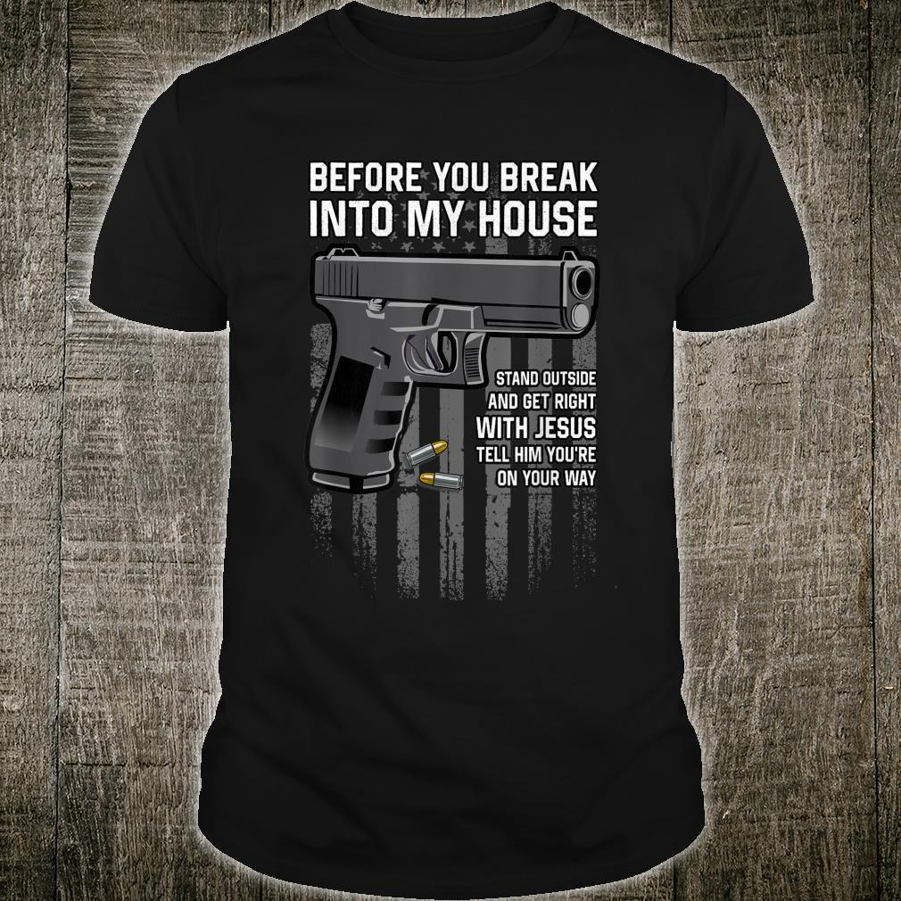 Before You Break Into My House Shirt