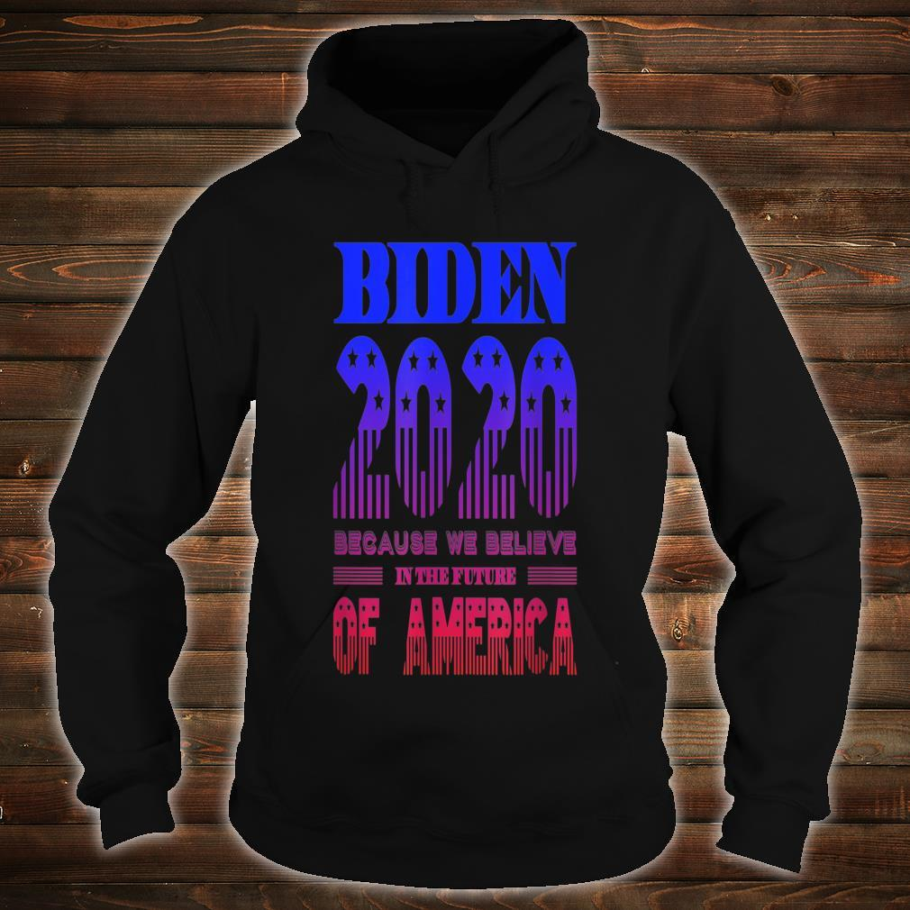 Biden 2020 We Believe in the Future of America Shirt hoodie