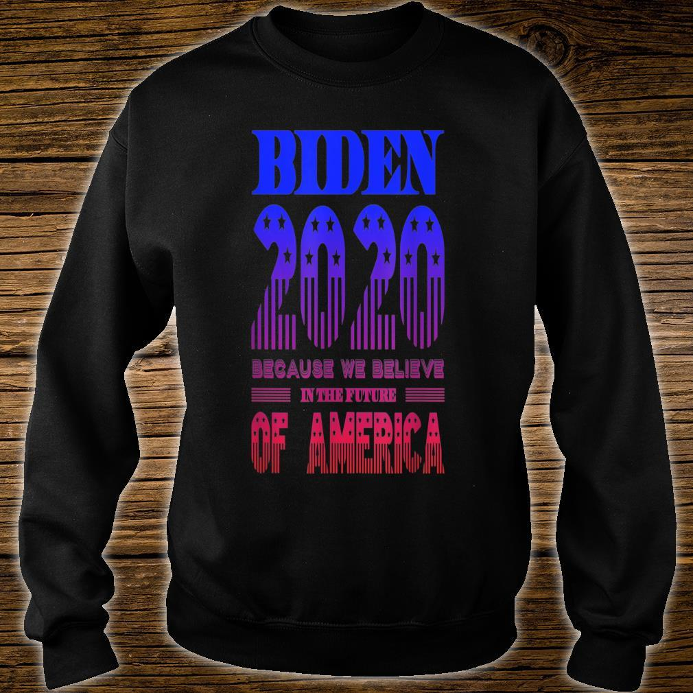 Biden 2020 We Believe in the Future of America Shirt sweater