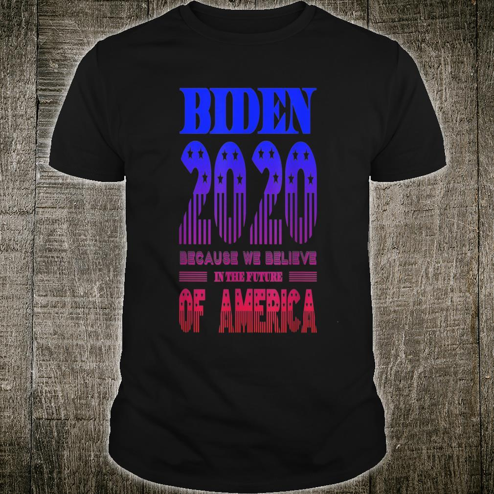 Biden 2020 We Believe in the Future of America Shirt
