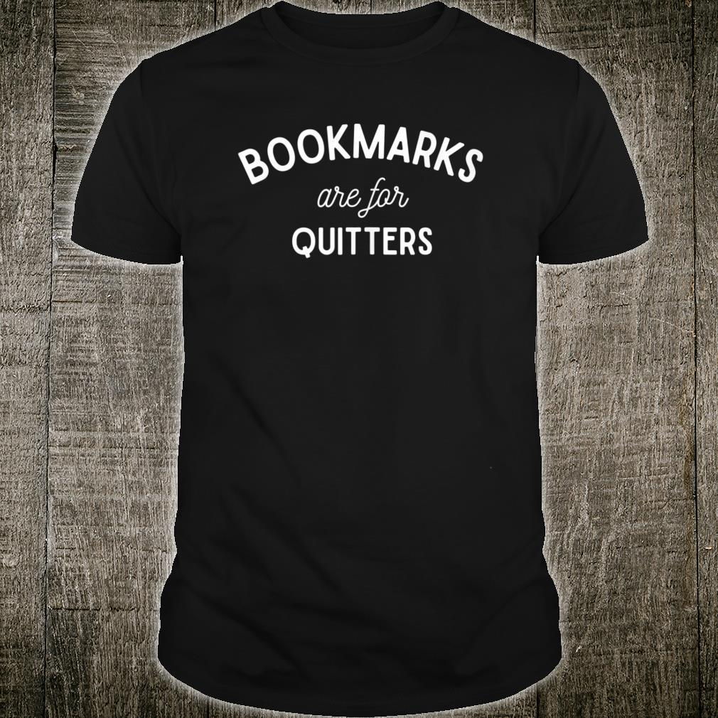 Bookmarks are for Quitters Reading Students Nerds Shirt