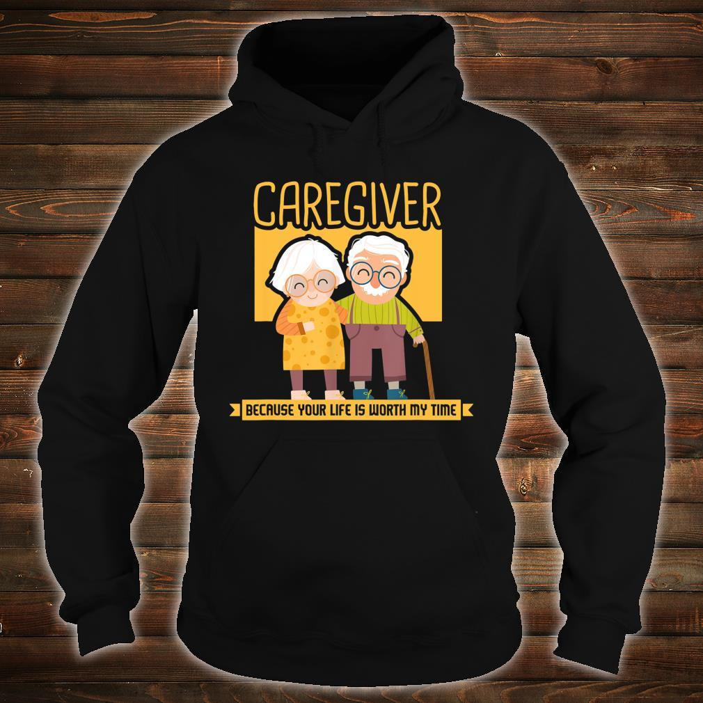 Caregiver Because Your Life Is Worth My Time I Caregiver Shirt hoodie