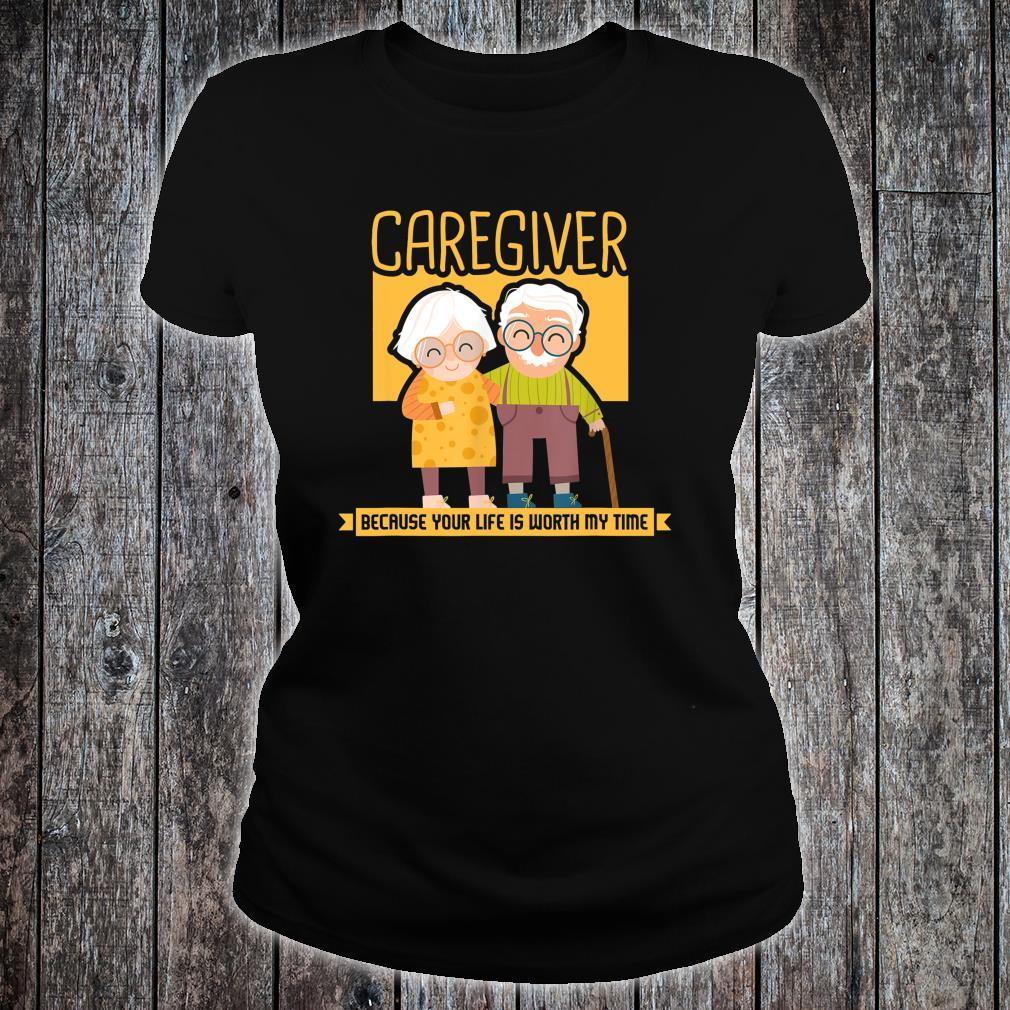 Caregiver Because Your Life Is Worth My Time I Caregiver Shirt ladies tee