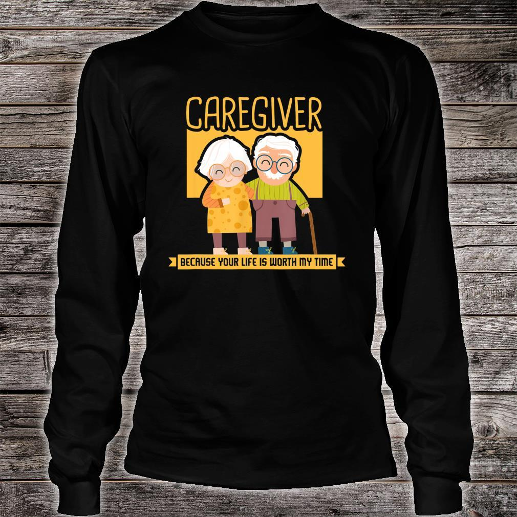 Caregiver Because Your Life Is Worth My Time I Caregiver Shirt long sleeved