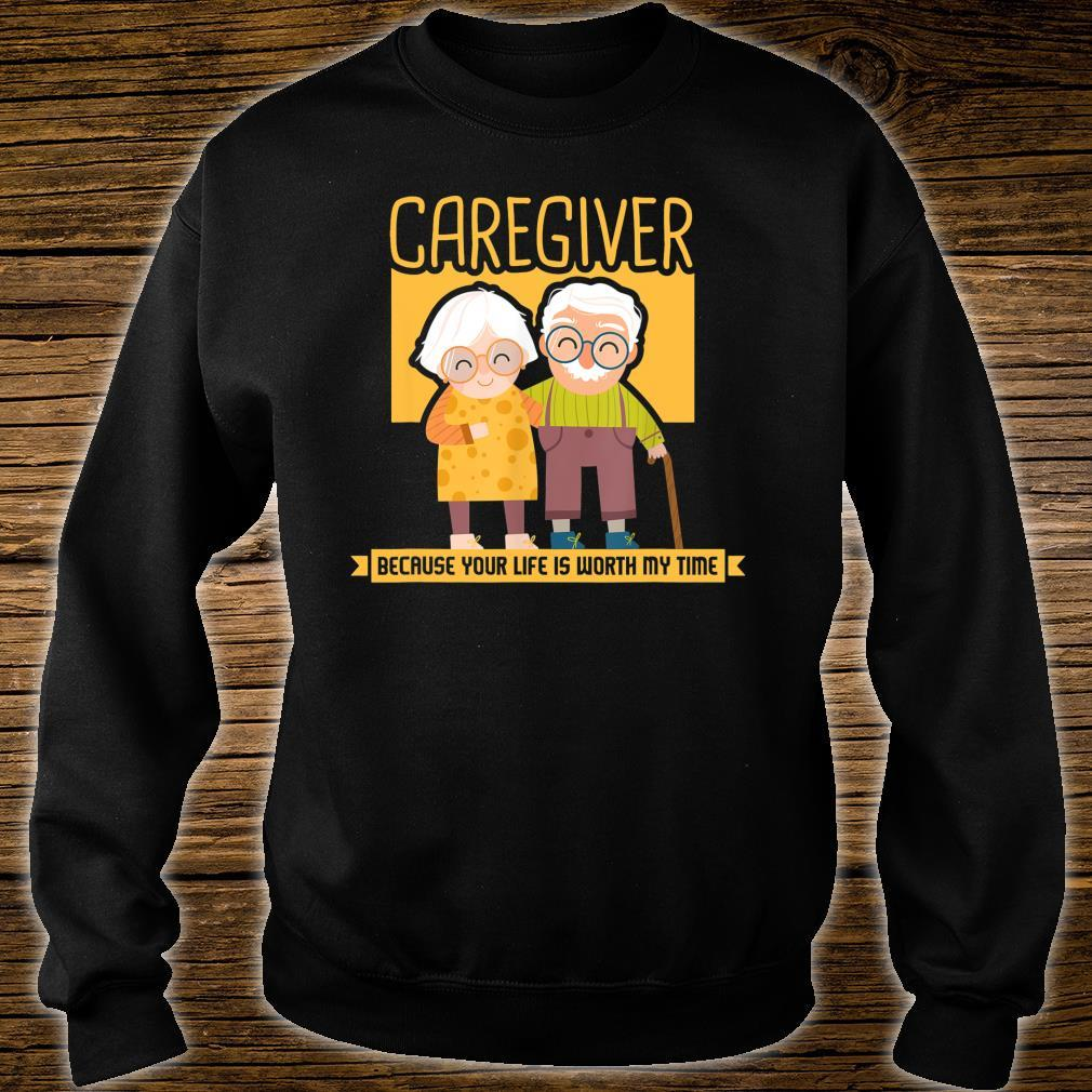 Caregiver Because Your Life Is Worth My Time I Caregiver Shirt sweater