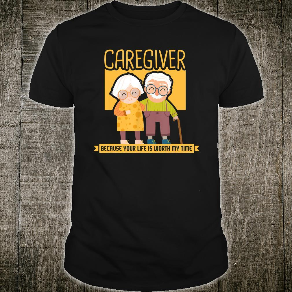 Caregiver Because Your Life Is Worth My Time I Caregiver Shirt