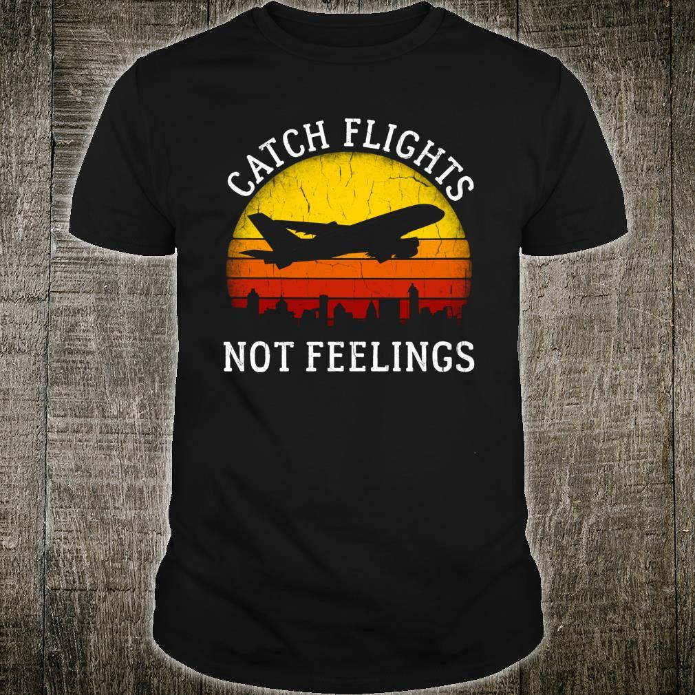 Catch Flights Not Feelings Shirt Traveler Shirt