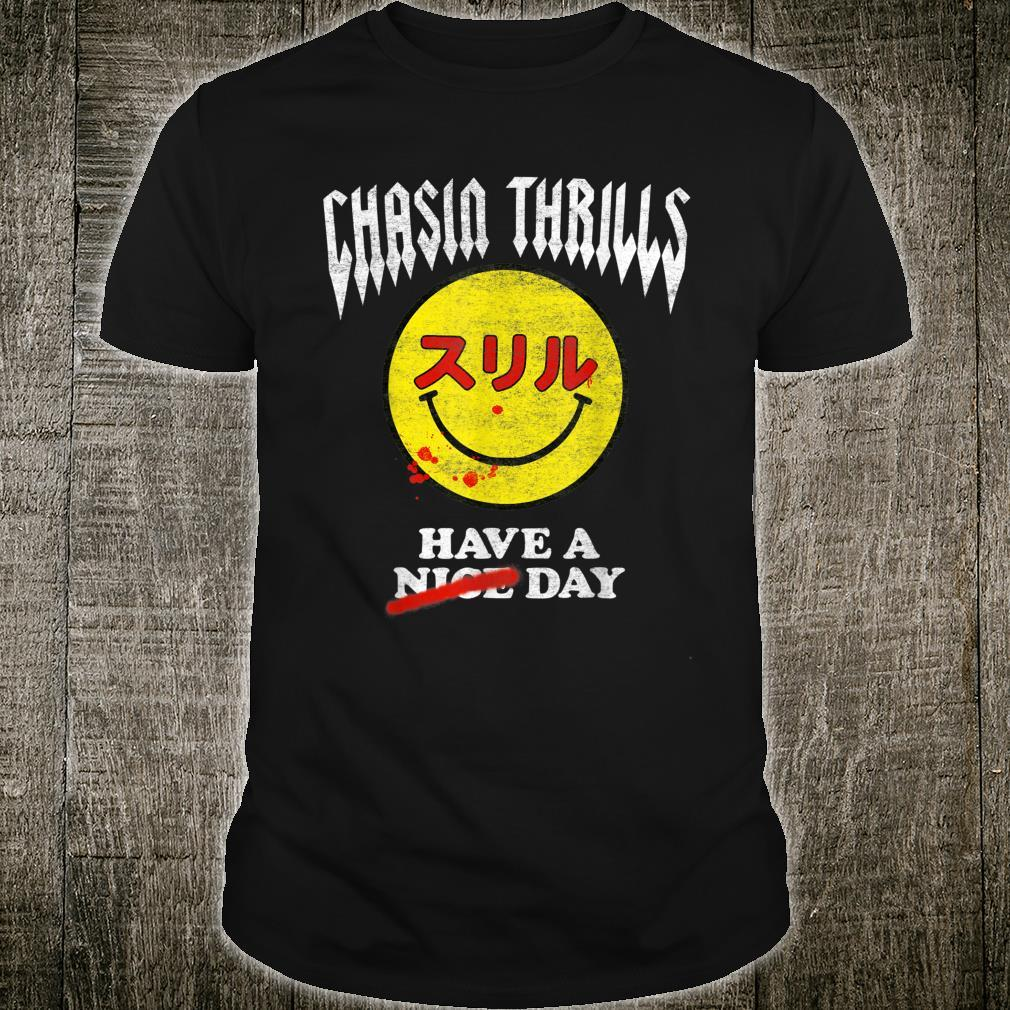 Chasia Thrill Have A Nice Day Shirt