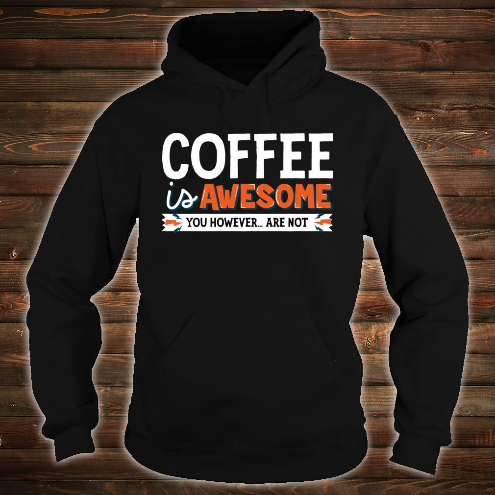 Coffee Is Awesome You However Are Not Java Shirt hoodie