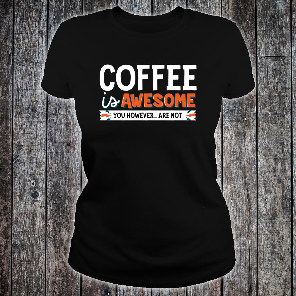 Coffee Is Awesome You However Are Not Java Shirt ladies tee