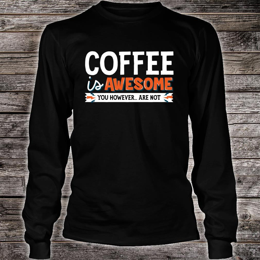 Coffee Is Awesome You However Are Not Java Shirt long sleeved