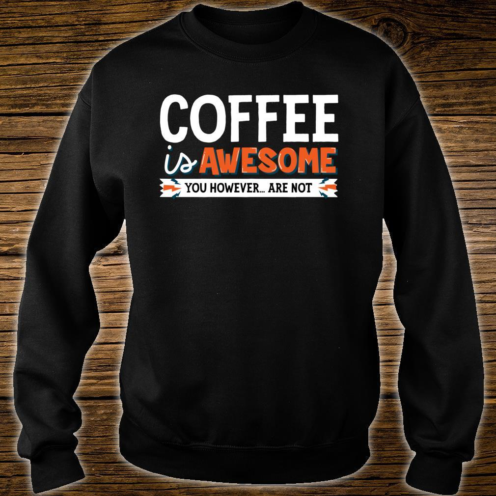 Coffee Is Awesome You However Are Not Java Shirt sweater