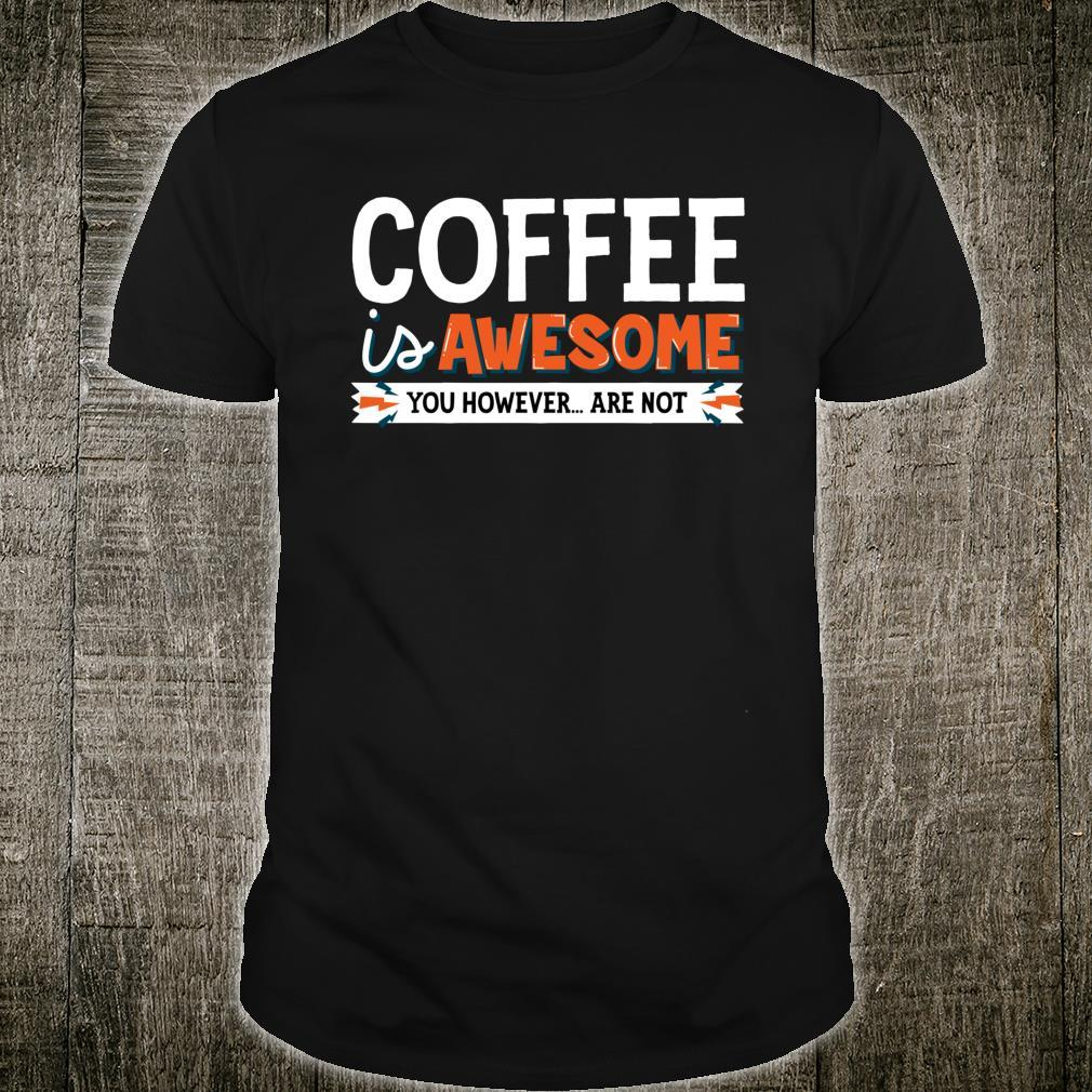 Coffee Is Awesome You However Are Not Java Shirt