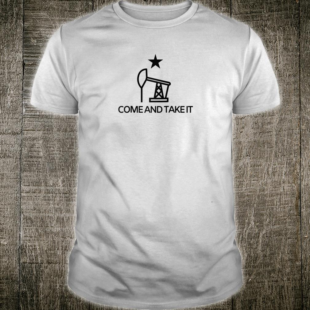 Come And Take It Oilfield Fracking Shirt