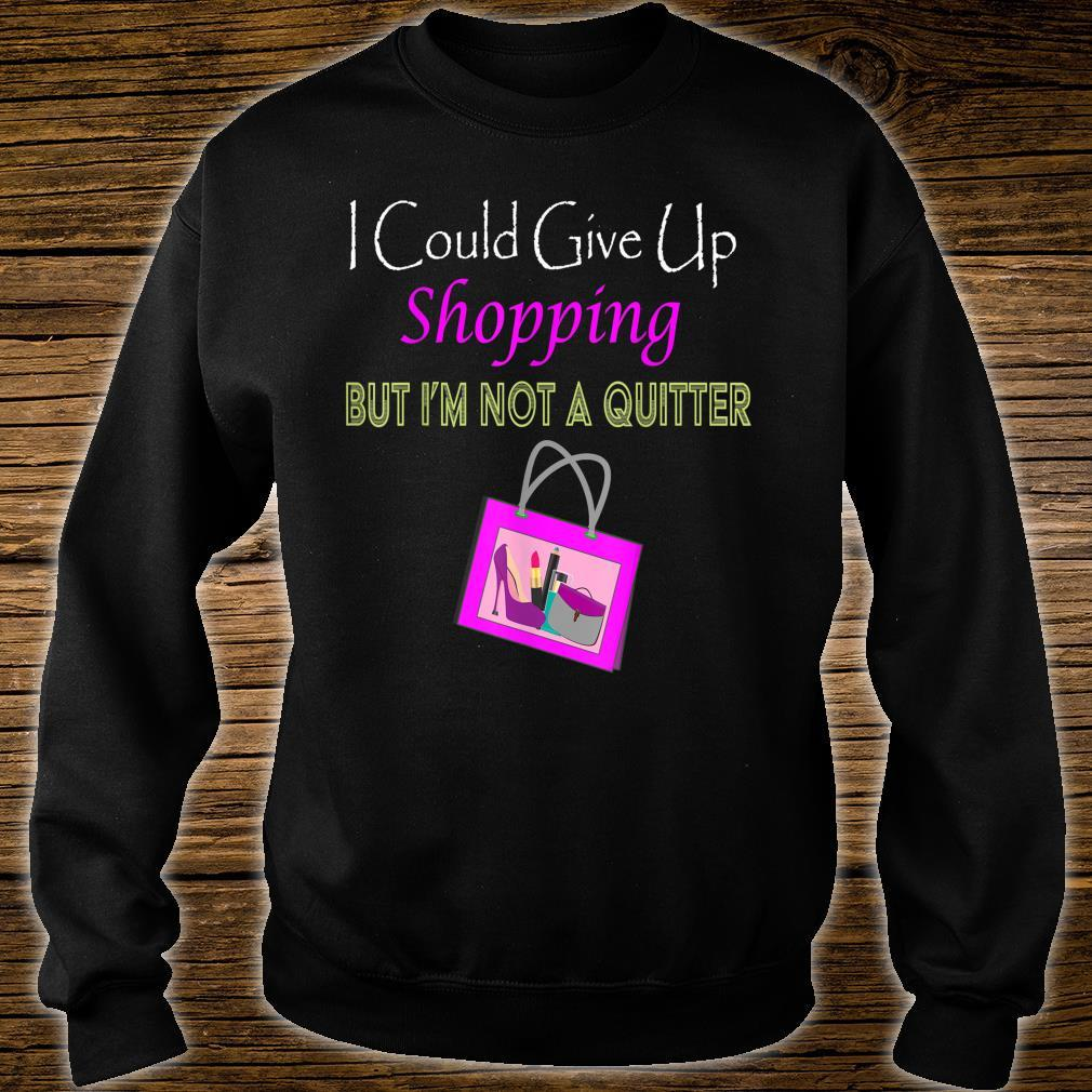 Could Give Uo Shopping But I'm Not A Quiter Shirt sweater