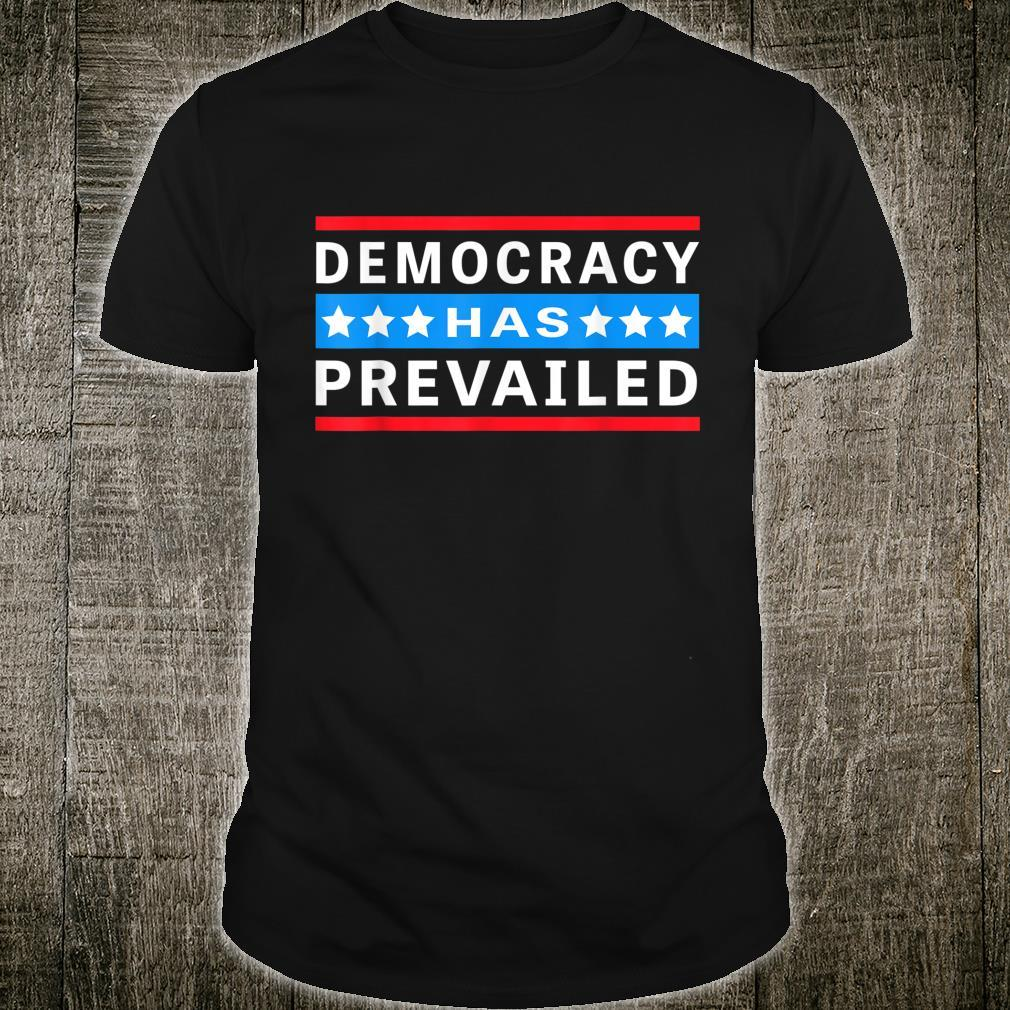 Democracy Has Prevailed Inauguration 2021 Shirt