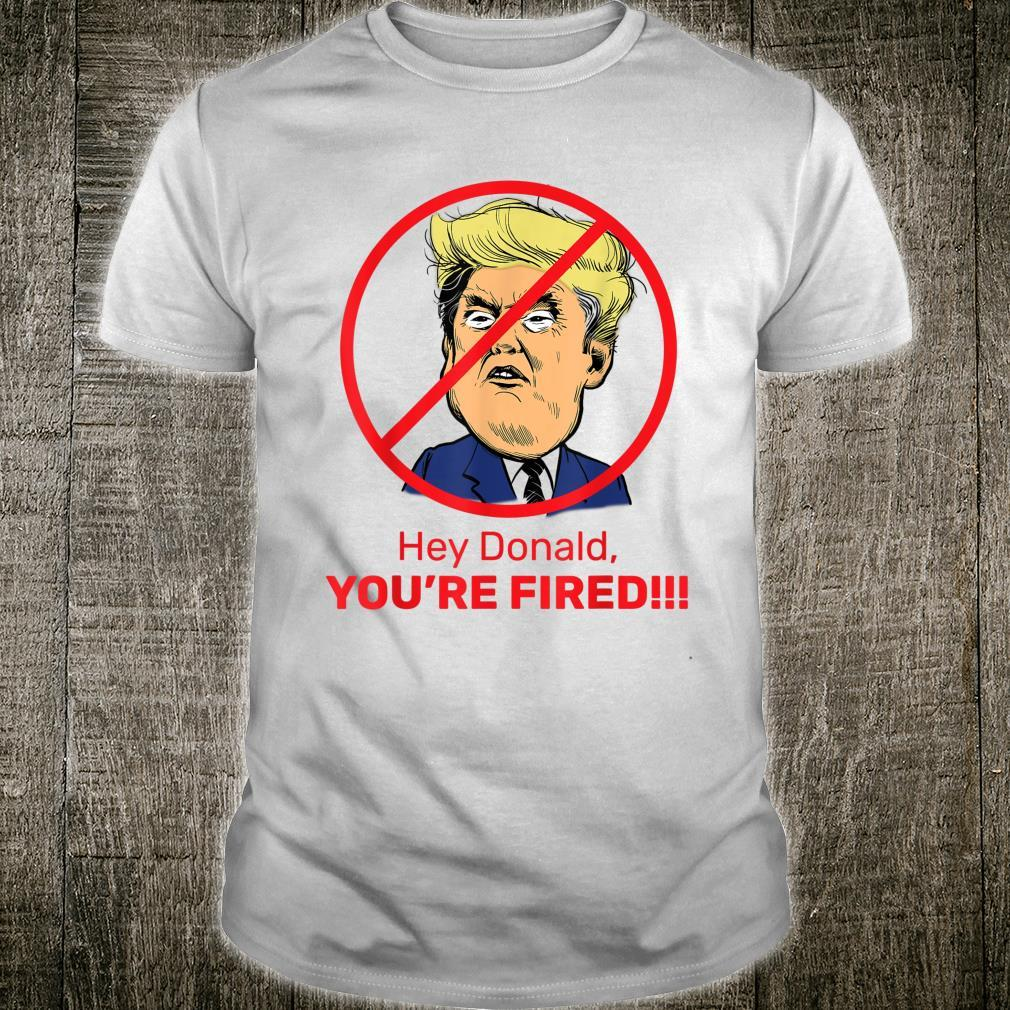 Donald You're Fired Fire Donald Trump Election Shirt