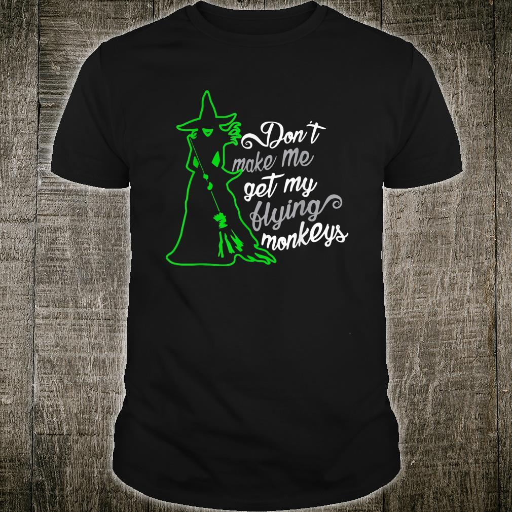 Don't Make Me Get My Flying Monkeys, Witch Halloween Shirt