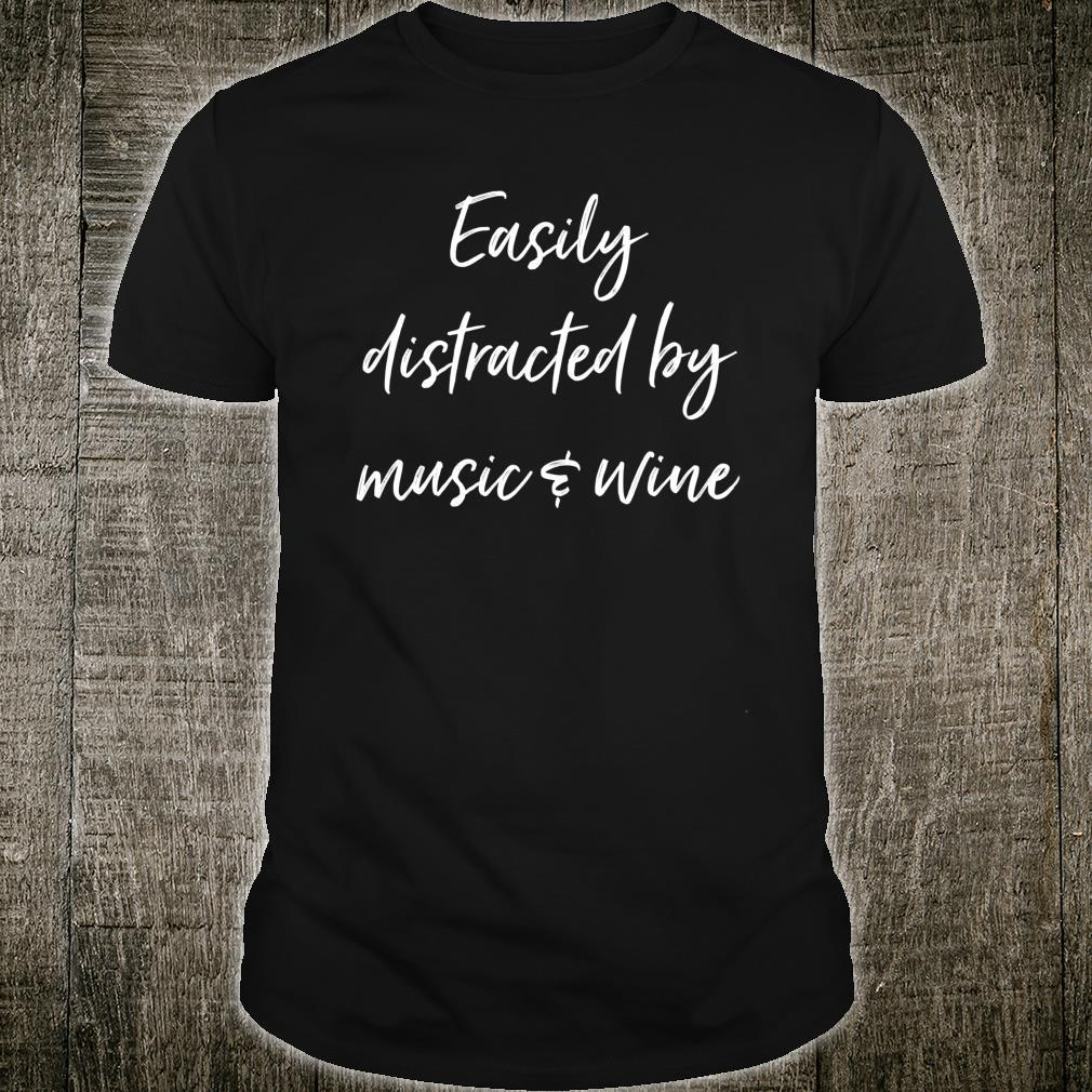 Easily Distracted By Music & Wine Musician Singer Songwriter Shirt
