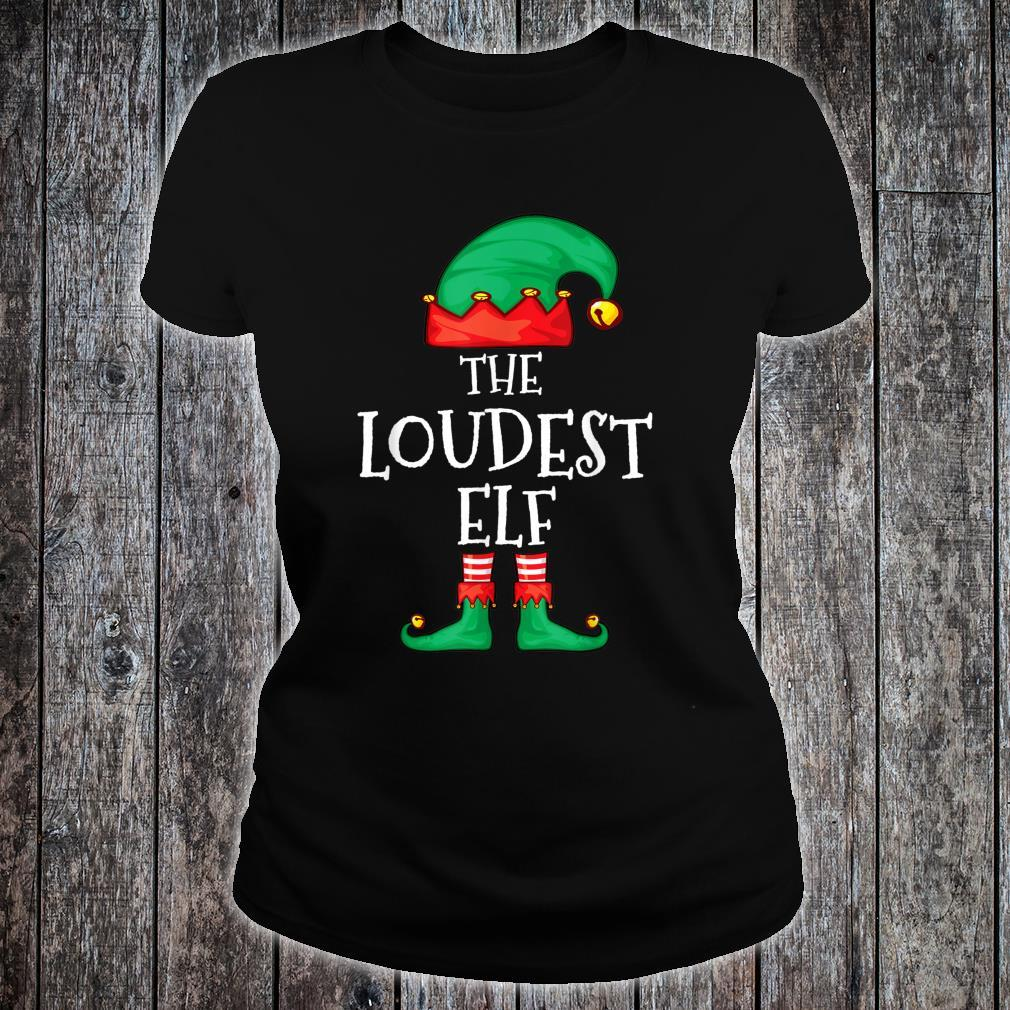 Elf Family Christmas The Loudest Elf Shirt ladies tee