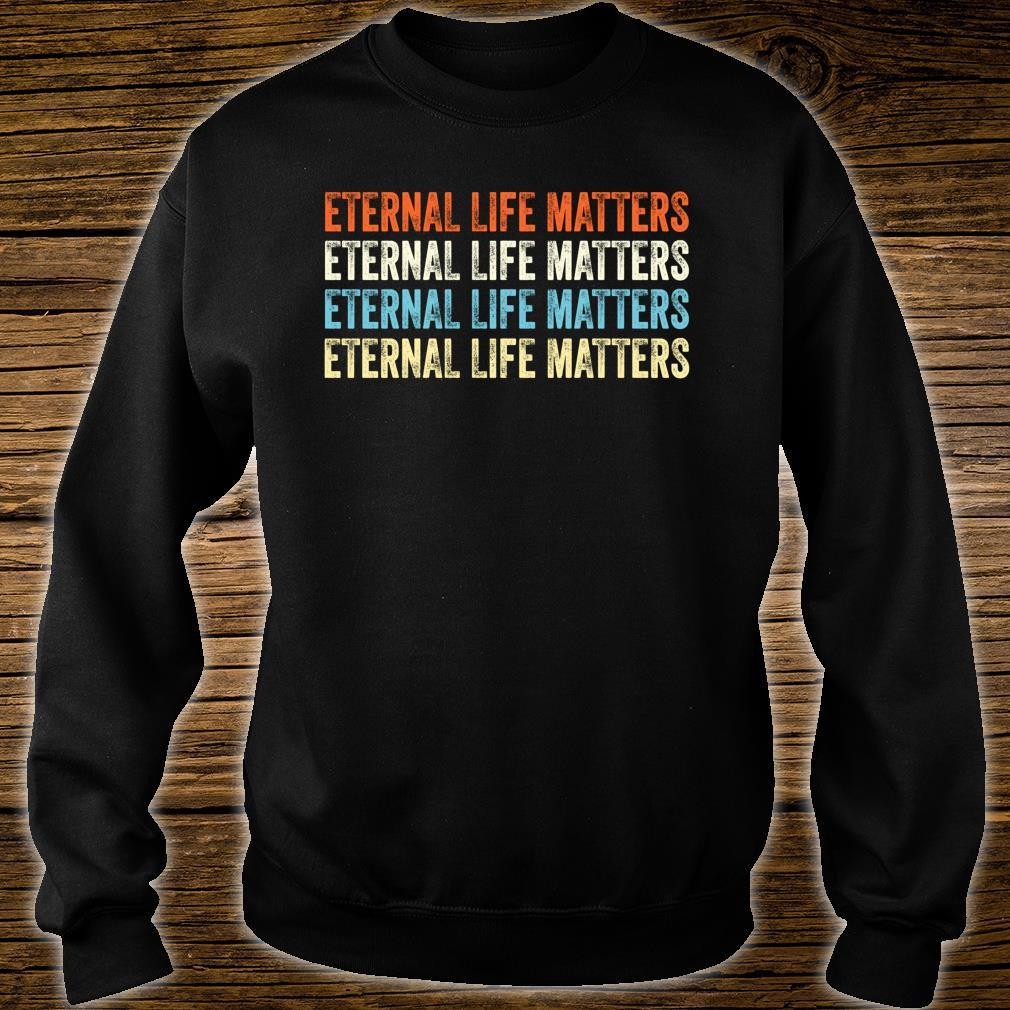 Eternal Life Matters Vintage Style Shirt sweater