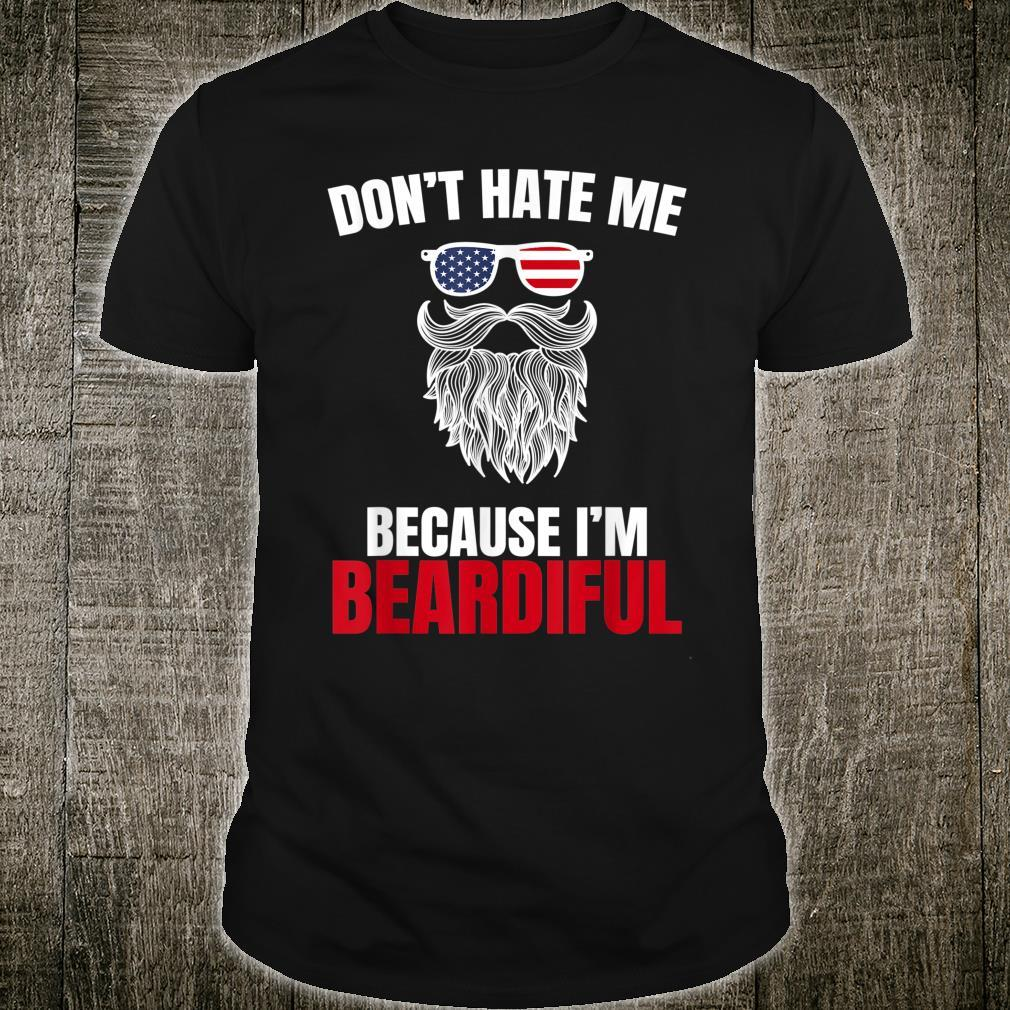 Full Beard Don`t hate me because I`m Beardiful bearded Shirt